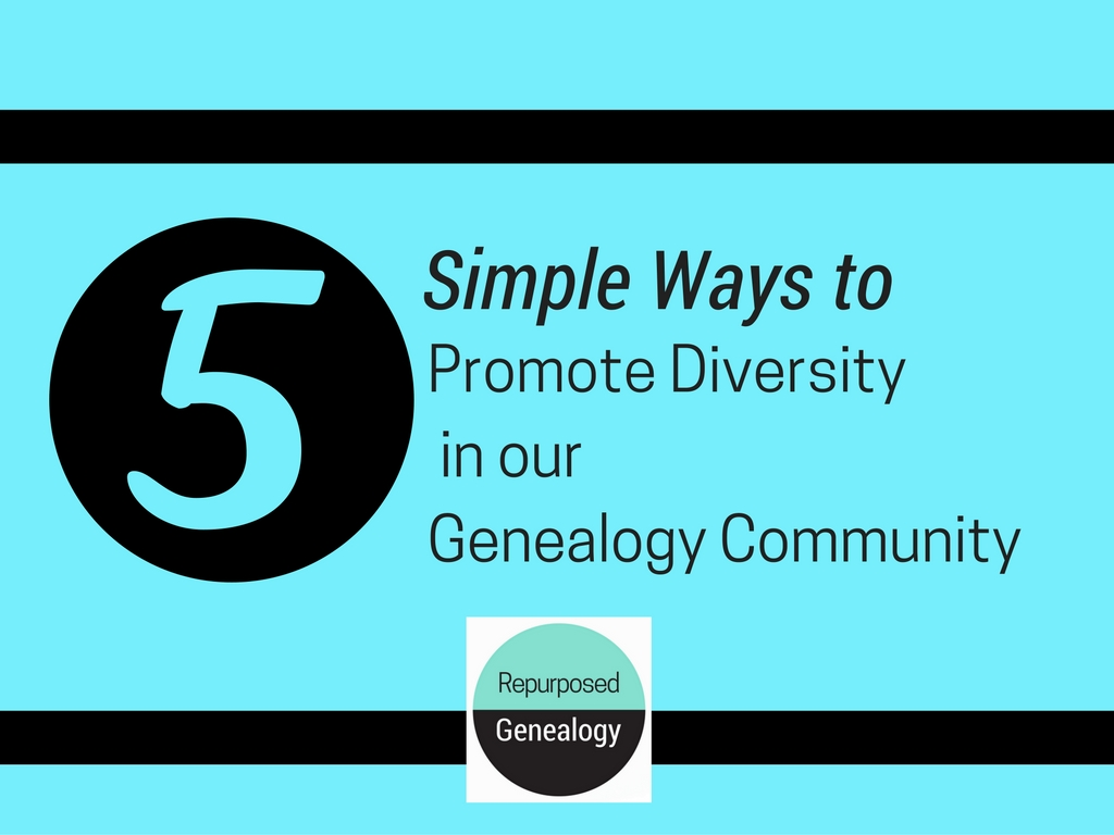 5 Simple Ways to Promote Diversity our Genealogy Community