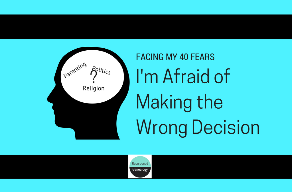 I'm afraid of making the wrong decision