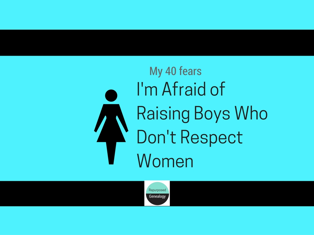 I'm afraid of raising boys who don't respect women