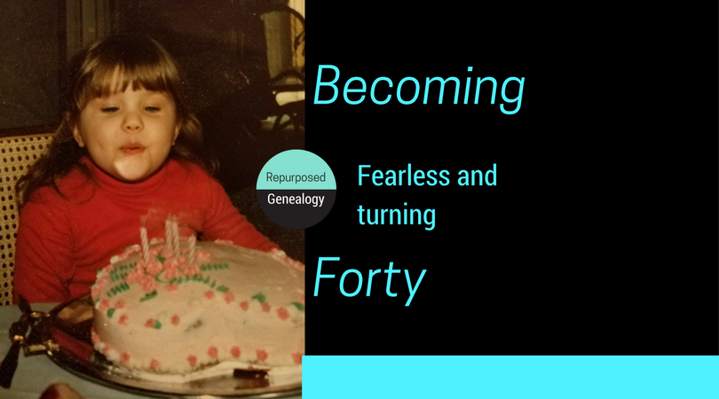 Becoming fearless and facing 40