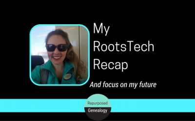 My RootsTech Recap and Focus on My Future