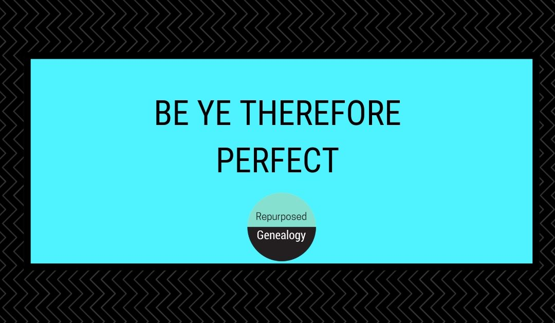 Be ye therefore perfect